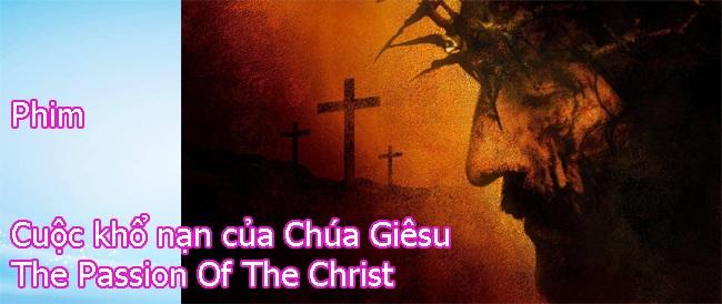 Phim Cuộc Khổ Nạn Của Chúa Giêsu | The Passion Of The Christ 2004