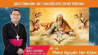 Bài 7 – Chúa Giêsu Kitô, Con Một Thiên Chúa