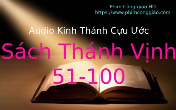 Audio Sách Thánh Vịnh – Chương 051-100 | Kinh Thánh MP3