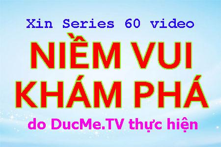 Thông báo: xin lại Series video NIỀM VUI KHÁM PHÁ